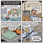 Cartoon: If we treated our homes like we do the earth